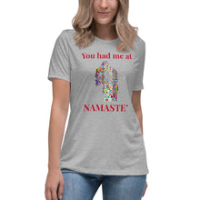 Load image into Gallery viewer, B - You had me at NAMASTE' Women's Relaxed T-Shirt
