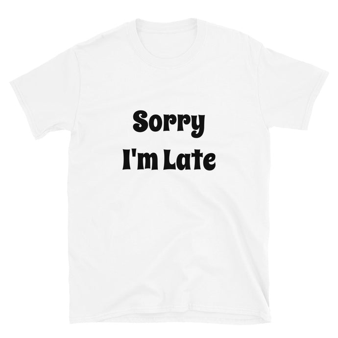 MA1 - Sorry I'm Late Short-Sleeve Unisex T-Shirt
