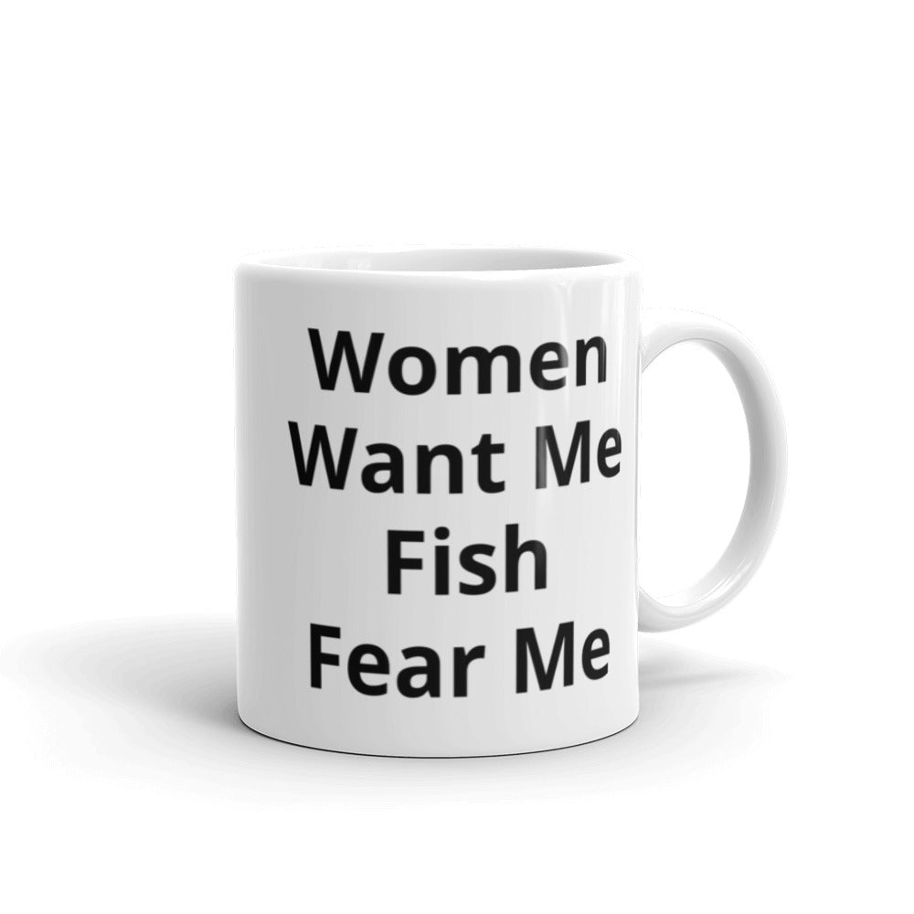 C - Women Want Me Fish Fear Me - Mug