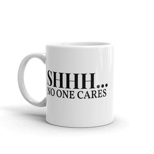 C - SHHH... NO ONE CARES Mug