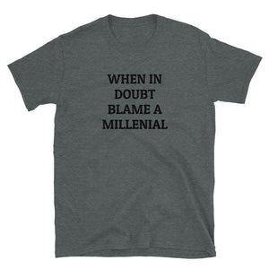 C - When in doubt blame a Millenial Short-Sleeve Unisex T-Shirt