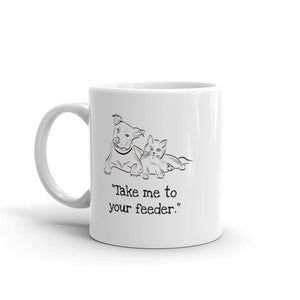 """Take me to your feeder"" Funny Mug"