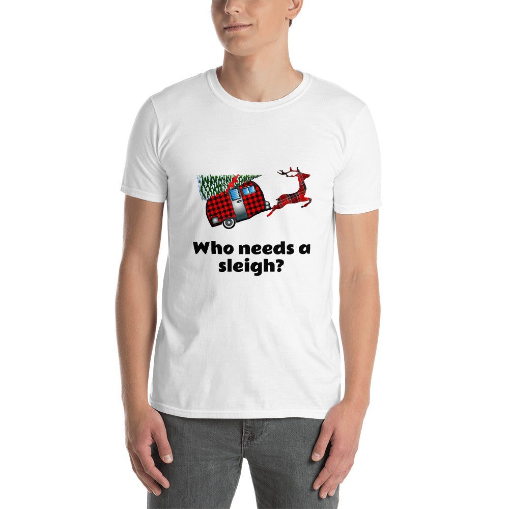 H - Who needs a sleigh Funny Trailer Home Short-Sleeve Unisex T-Shirt