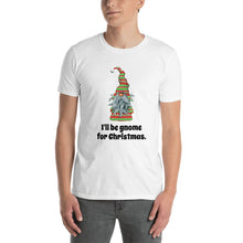 Load image into Gallery viewer, H - I'll be gnome for Christmas Funny Short-Sleeve Unisex T-Shirt
