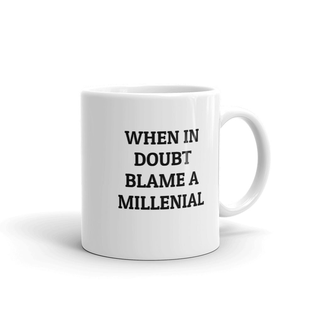 C - When in doubt blame a Millenial Mug