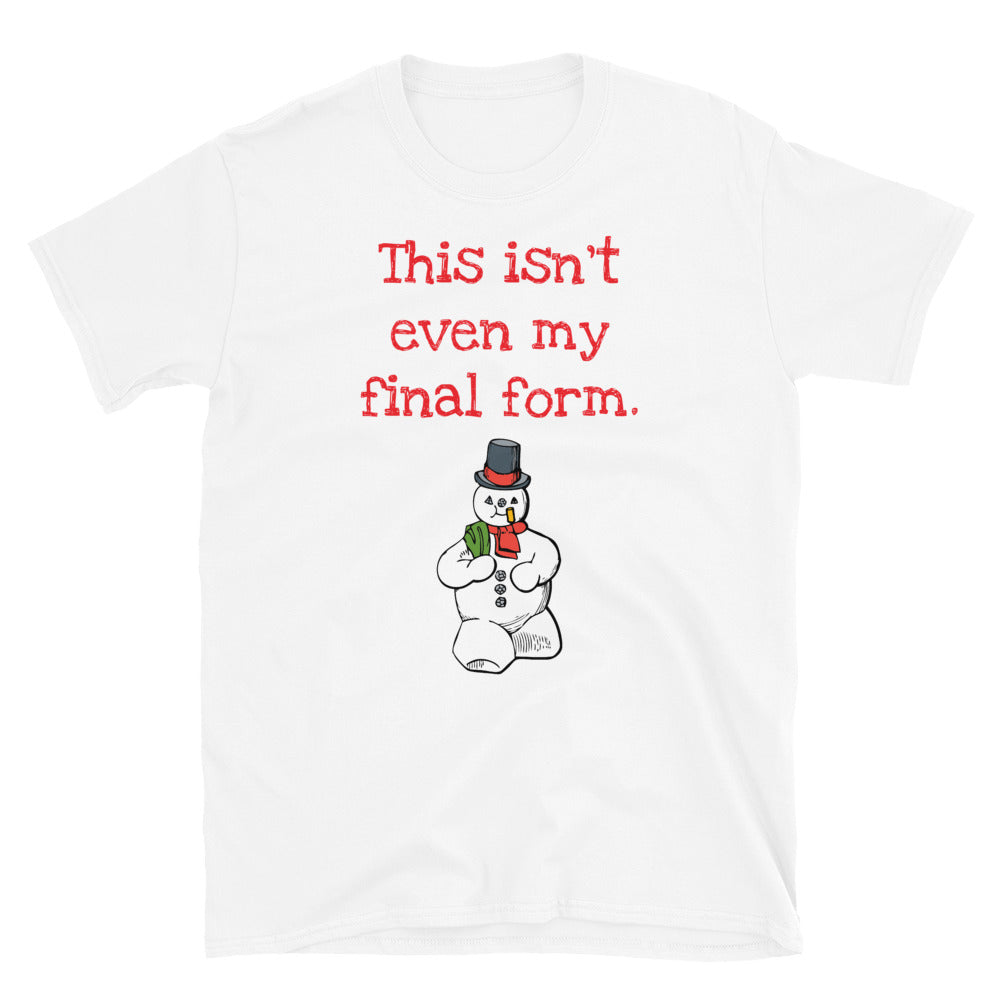 H - This isn't even my final form Funny Snowman Christmas Spiritual Short-Sleeve Unisex T-Shirt