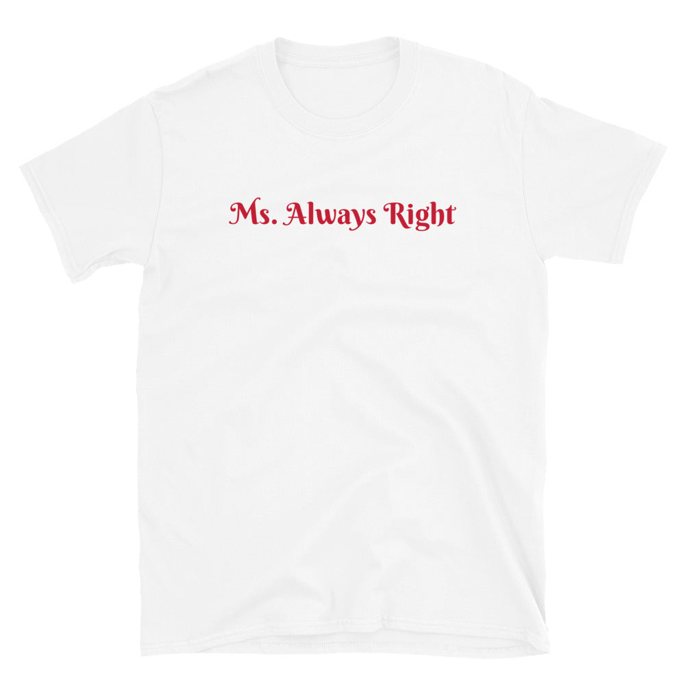 C - Ms Always Right Short-Sleeve Unisex T-Shirt