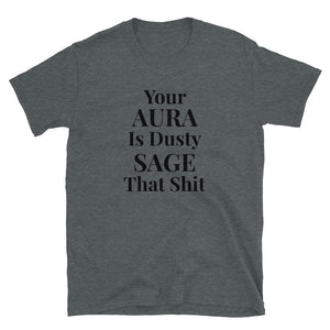 B - Your AURA is dusty SAGE Short-Sleeve Unisex T-Shirt