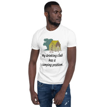 Load image into Gallery viewer, D13 - Drinking Club has a Camping Problem Funny Short-Sleeve Unisex T-Shirt