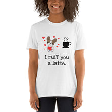 Load image into Gallery viewer, A - I Ruff You a Latte Short-Sleeve Unisex T-Shirt