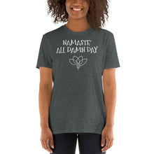 Load image into Gallery viewer, B - Namaste' all damn day Short-Sleeve Unisex T-Shirt