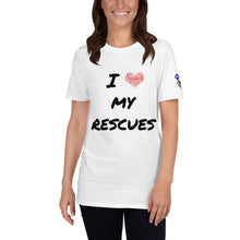 "Load image into Gallery viewer, ""I love my rescues"" Short-Sleeve Unisex T-Shirt"