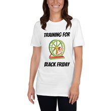 Load image into Gallery viewer, H - Training for Black Friday Funny Holiday Short-Sleeve Unisex T-Shirt