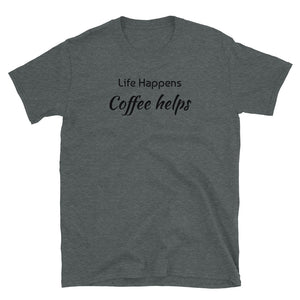C - Life Happens Coffee helps Short-Sleeve Unisex T-Shirt