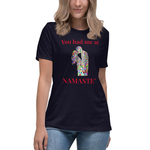 B - You had me at NAMASTE' Women's Relaxed T-Shirt