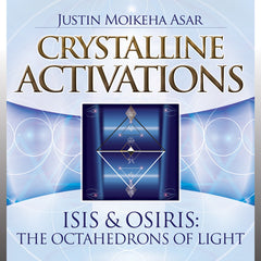 CD- Crystalline Activations Isis & Osiris: The Octahedrons of Light Justin Moikeha Asar
