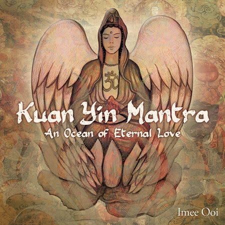 CD- Kuan Yin Mantra An Ocean of Eternal Love Imee Ooi