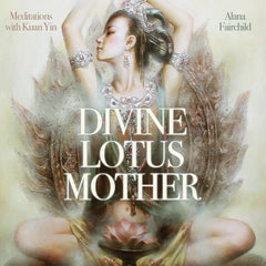 CD- Divine Lotus- Meditations with Kuan Yin Alana Fairchild