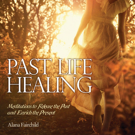 CD- Past Life Healing Meditations to Release the Past and Enrich the Present Alana Fairchild