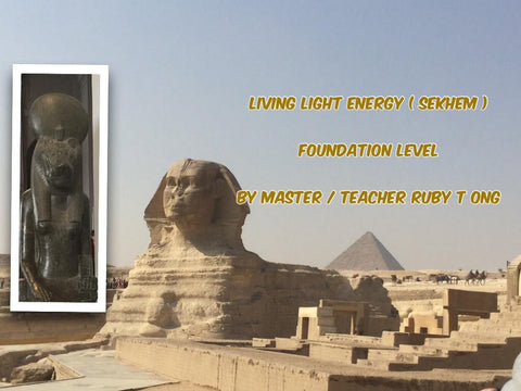 LIVING LIGHT ENERGY (Sekhem) –Foundation Level 2 days workshop by Master/ Teacher/ Healer Ruby T Ong