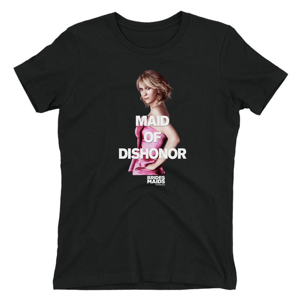Bridesmaids Annie Maid of Dishonor Women's Short Sleeve T-Shirt
