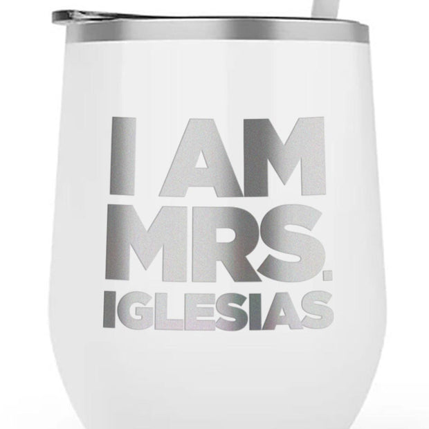 Bridesmaids I am Mrs. Iglesias 12 oz Stainless Steel Wine Tumbler with Straw