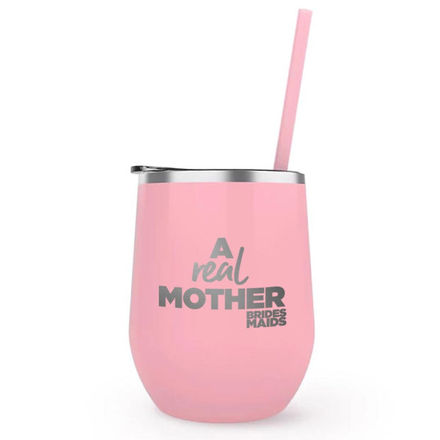 Bridesmaids A Real Mother Laser Engraved Wine Tumbler with Straw