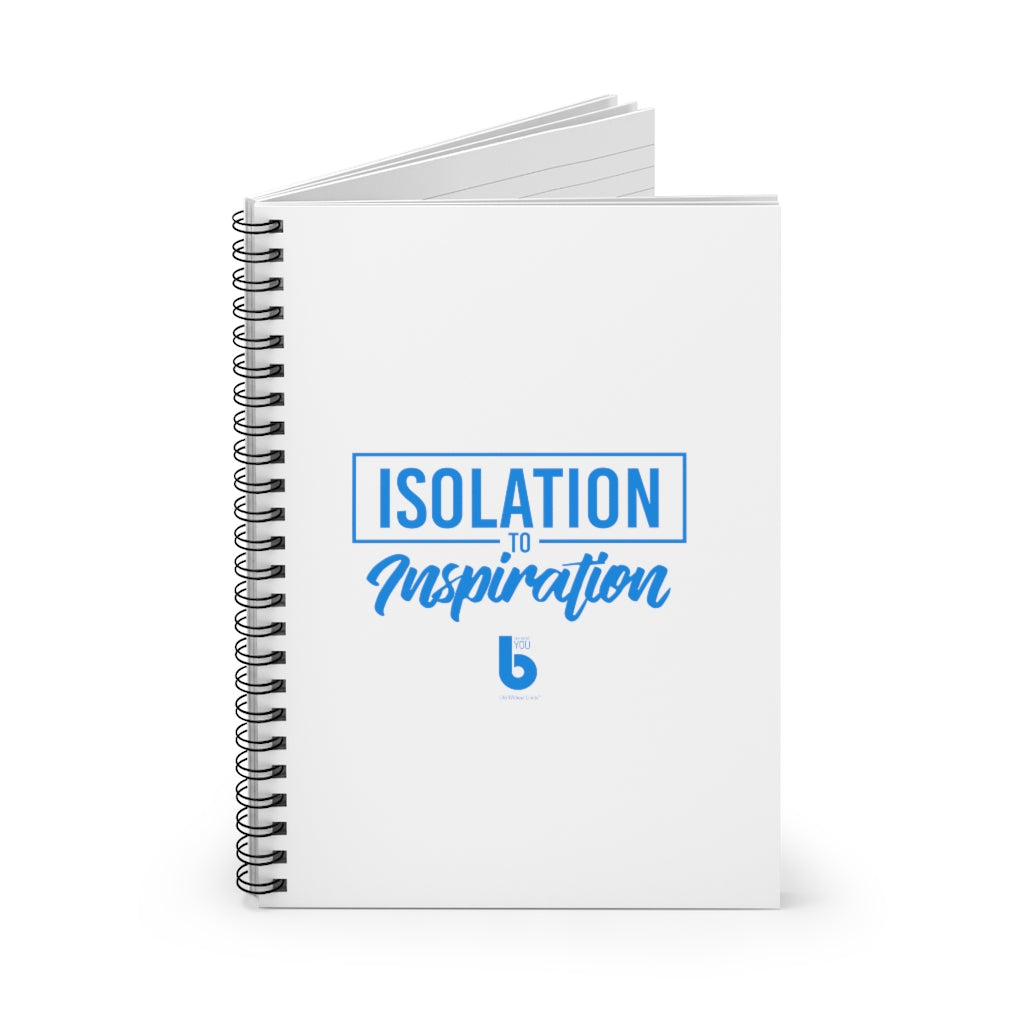 Isolation to Inspiration - Spiral Notebook - Ruled Line