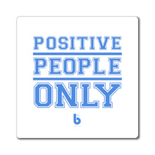Load image into Gallery viewer, Positive People only Magnet