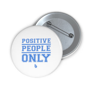 Positive People Only Custom Pin Buttons