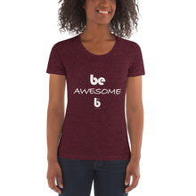 Load image into Gallery viewer, Be Awesome Women's Crew Neck T-shirt
