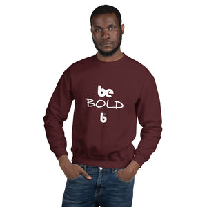 Be Bold Unisex Sweatshirt