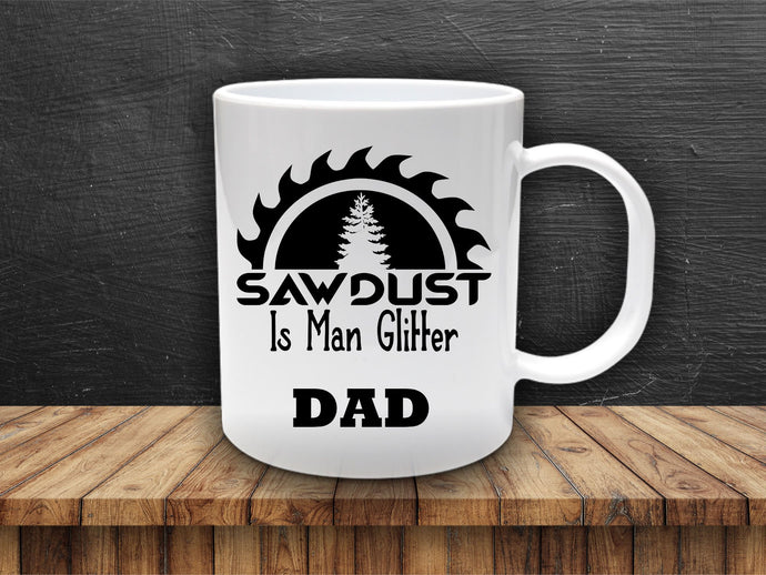 Sawdust is Man Glitter, Fathers Day Mug, Personalized Mug for Men, Funny Mug for Men, Manly gifts for Dad. Cool Coffee Mug for Guys