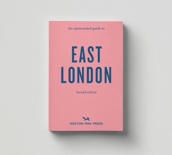 East London: An Opinionated Guide (Second Edition)