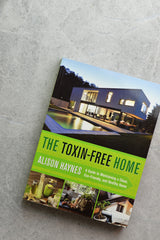 The Toxic Free Home by Alison Haynes