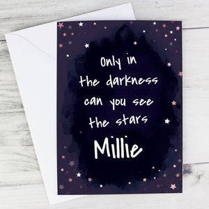 "Personalised ""Only in the darkness can you see the stars"" Card"
