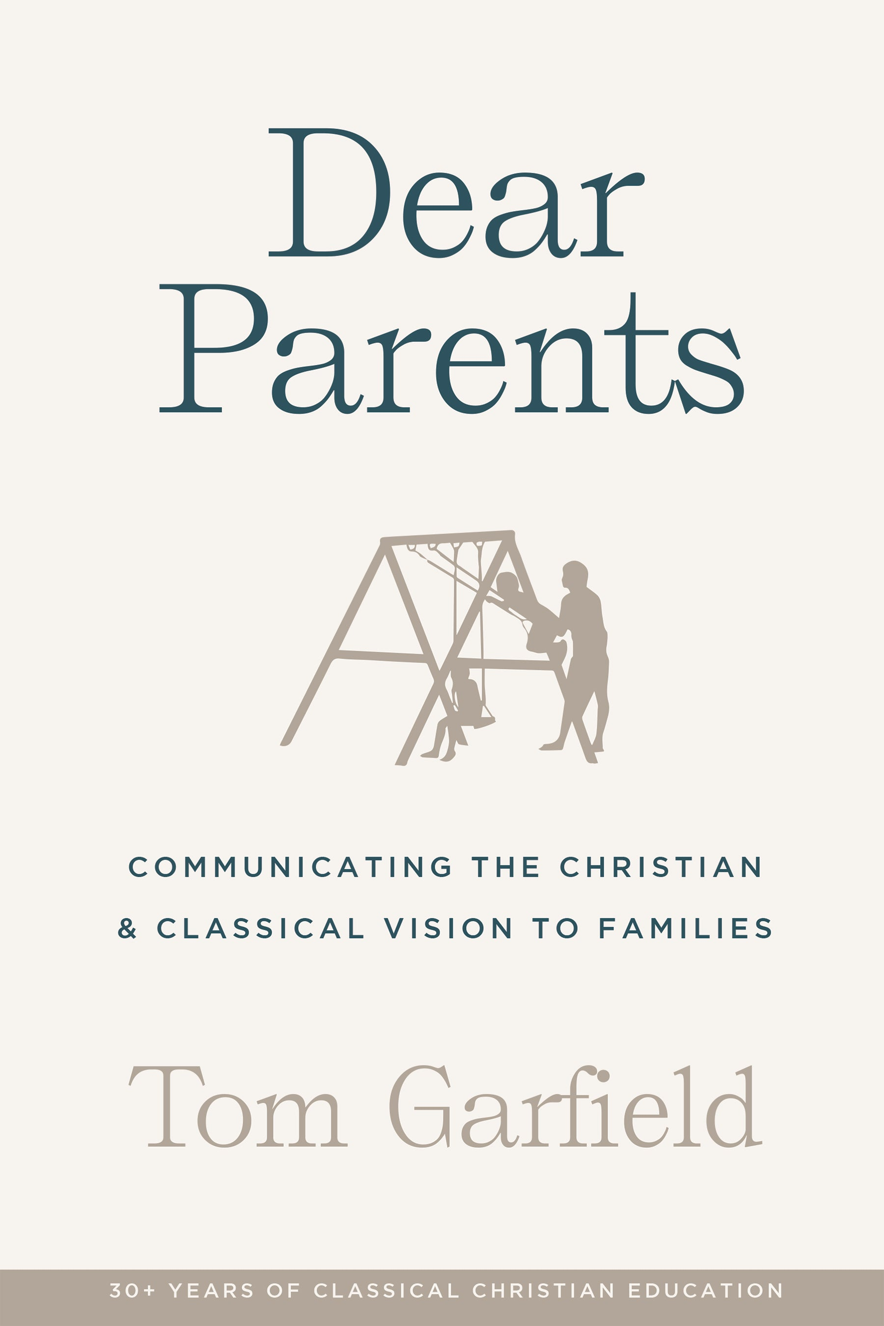 Dear Parents: Communicating the Christian & Classical Vision to Families