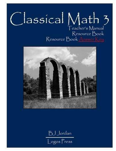 Classical Math – Grade 3: Teacher's Manual & Resource Book