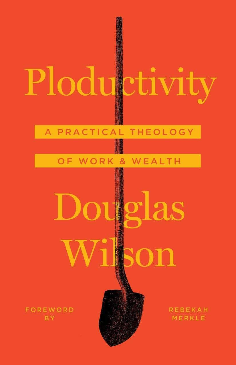 Ploductivity: A Practical Theology of Work and Wealth