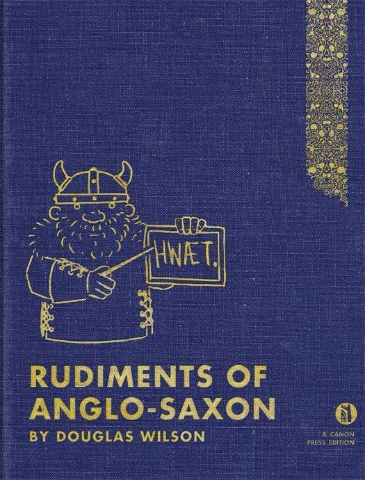 Rudiments of Anglo-Saxon: An Introductory Guide to Old English for Christian and Home Schools
