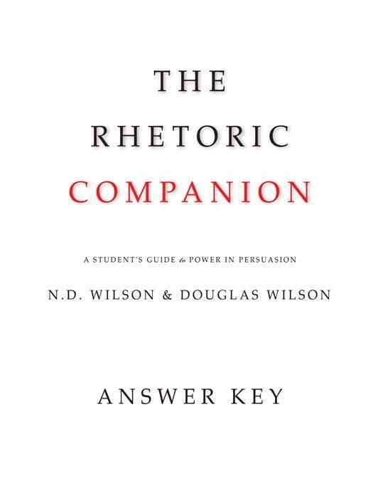 The Rhetoric Companion Answer Key: A Student's Guide to Power and Persuasion