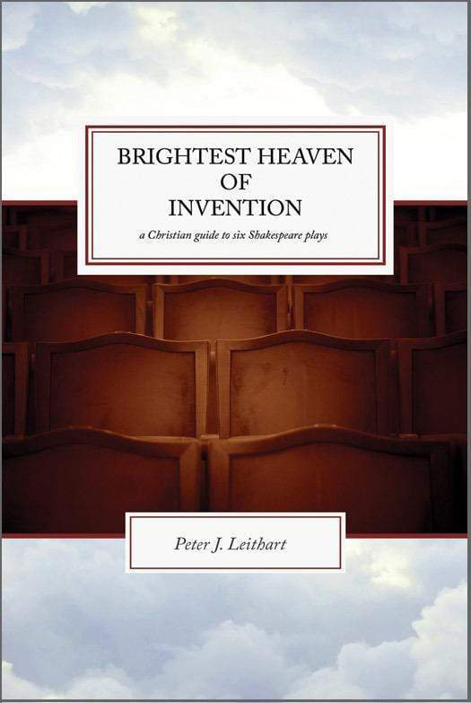 The Brightest Heaven of Invention: A Christian Guide to Six Shakespeare Plays