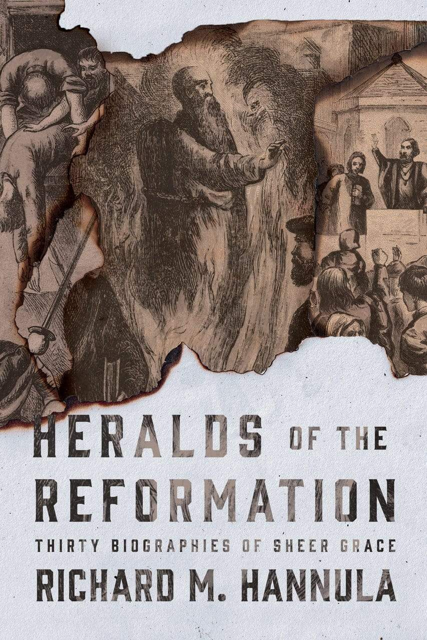 Heralds of the Reformation: Thirty Biographies of Sheer Grace