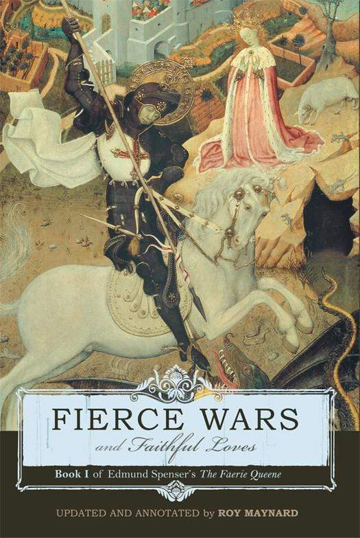 Fierce Wars and Faithful Loves: Book I of Edmund Spenser's 'The Faerie Queene'