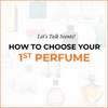 Let's Talk Scents: Guide to Choosing Your First Perfume