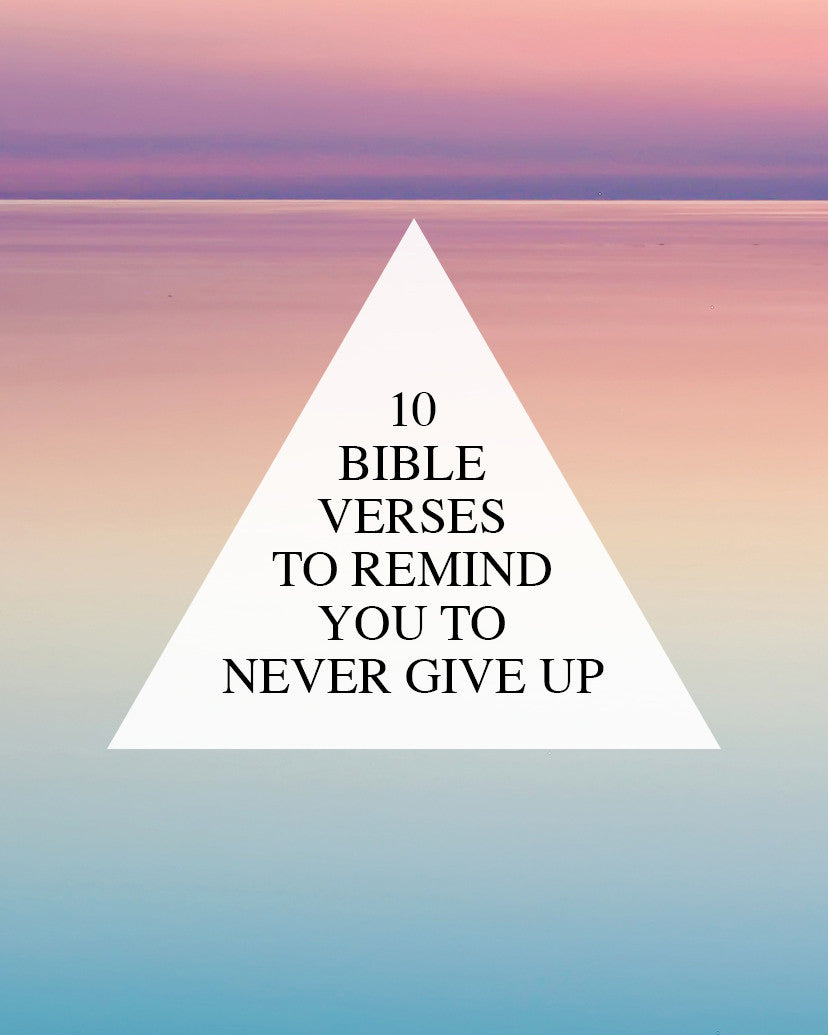 Bible Quotes Never Give Up: 10 Verses To Remind You To Never Give Up
