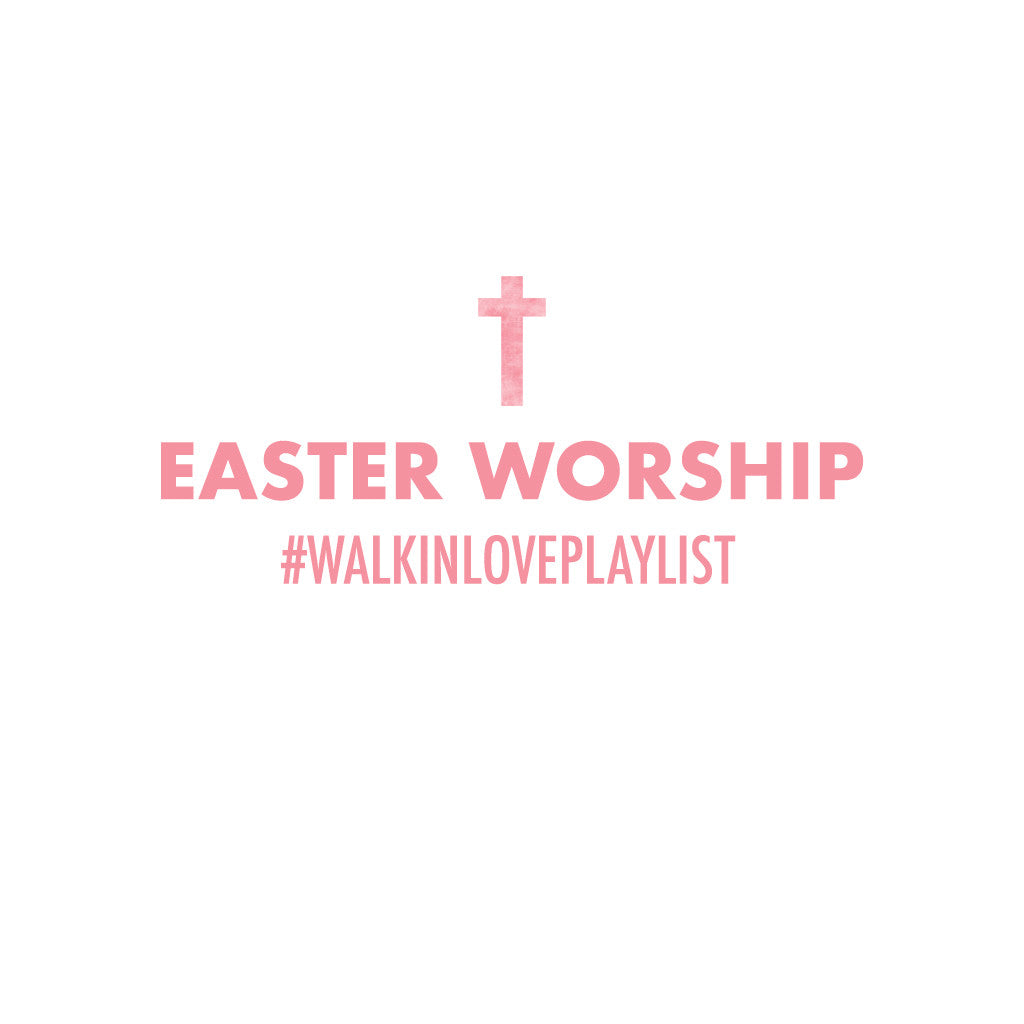Easter Worship #walkinloveplaylist