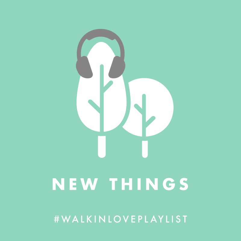 New Things #walkinloveplaylist