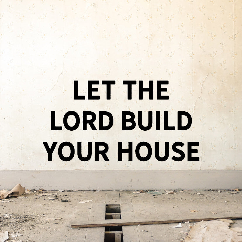Let the Lord Build Your House - VRSLY Devotional -01.13.17