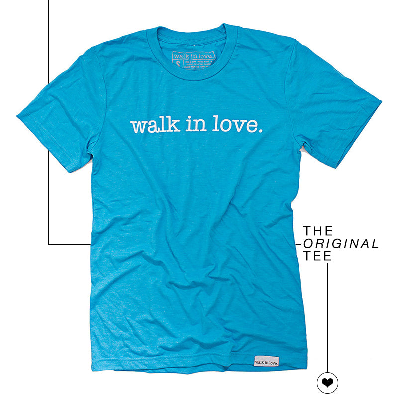 walk in love. t-shirt / the original tee